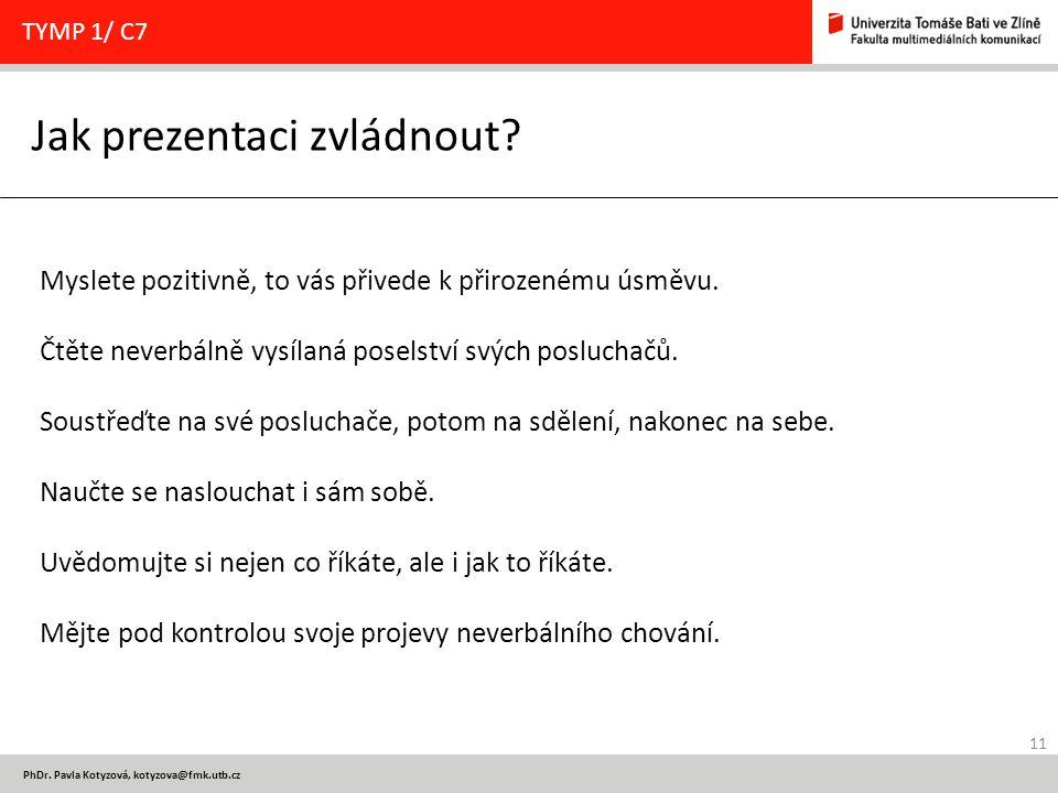 11 PhDr.Pavla Kotyzová, kotyzova@fmk.utb.cz Jak prezentaci zvládnout.