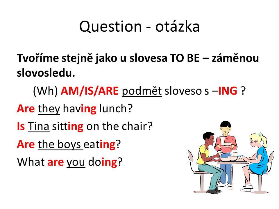 Question - otázka Tvoříme stejně jako u slovesa TO BE – záměnou slovosledu.