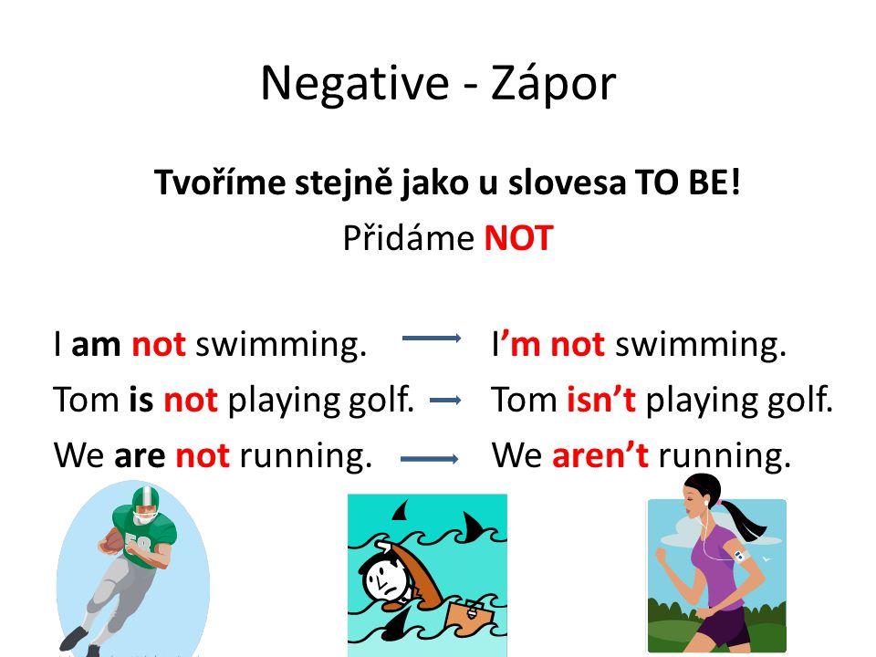 Negative - Zápor Tvoříme stejně jako u slovesa TO BE.