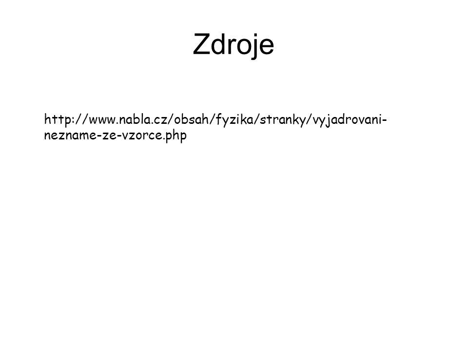 Zdroje http://www.nabla.cz/obsah/fyzika/stranky/vyjadrovani- nezname-ze-vzorce.php
