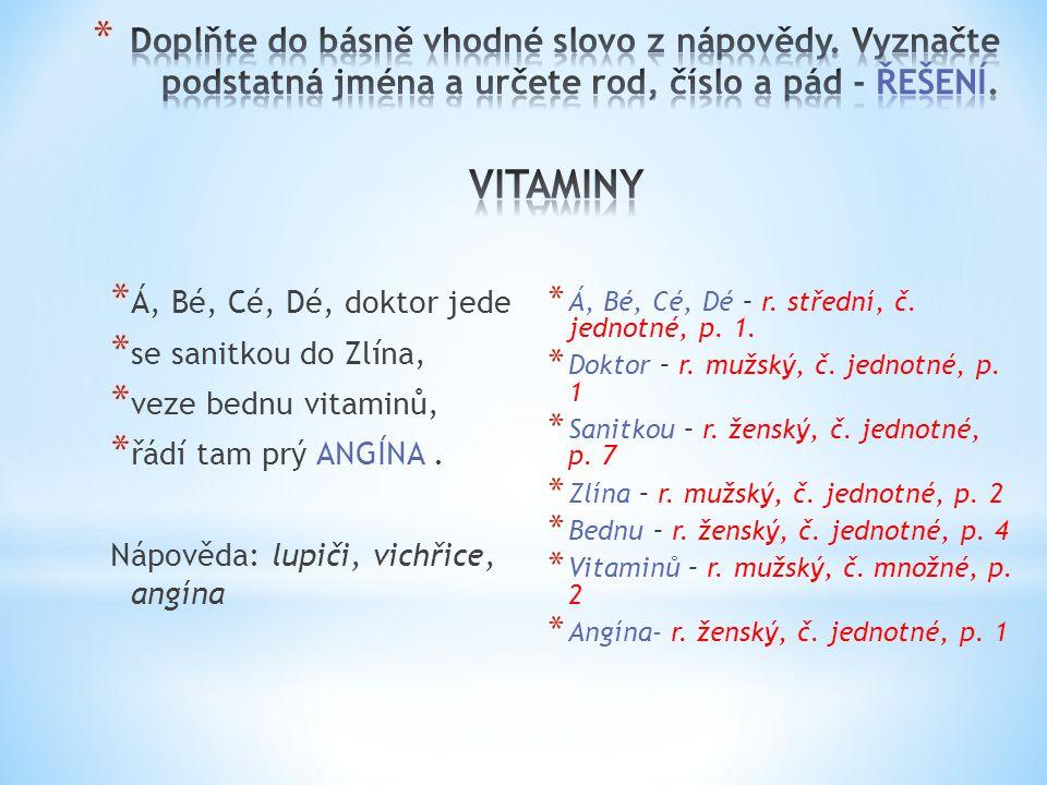 * Á, Bé, Cé, Dé, doktor jede * se sanitkou do Zlína, * veze bednu vitaminů, * řádí tam prý ANGÍNA. Nápověda: lupiči, vichřice, angína * Á, Bé, Cé, Dé