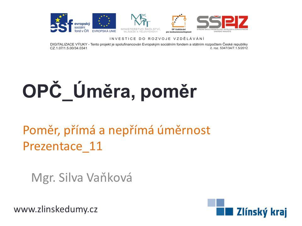 Poměr, přímá a nepřímá úměrnost Prezentace_11 Mgr. Silva Vaňková OPČ_Úměra, poměr www.zlinskedumy.cz
