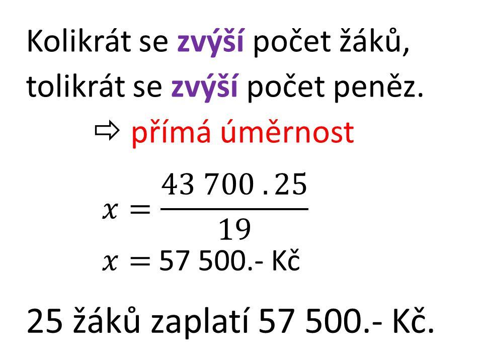 Kolikrát se zvýší počet žáků, tolikrát se zvýší počet peněz.  přímá úměrnost 25 žáků zaplatí 57 500.- Kč.