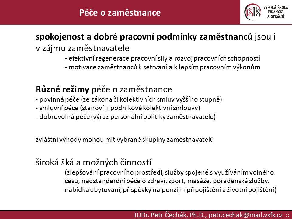 JUDr. Petr Čechák, Ph.D., petr.cechak@mail.vsfs.cz :: Péče o zaměstnance spokojenost a dobré pracovní podmínky zaměstnanců jsou i v zájmu zaměstnavate