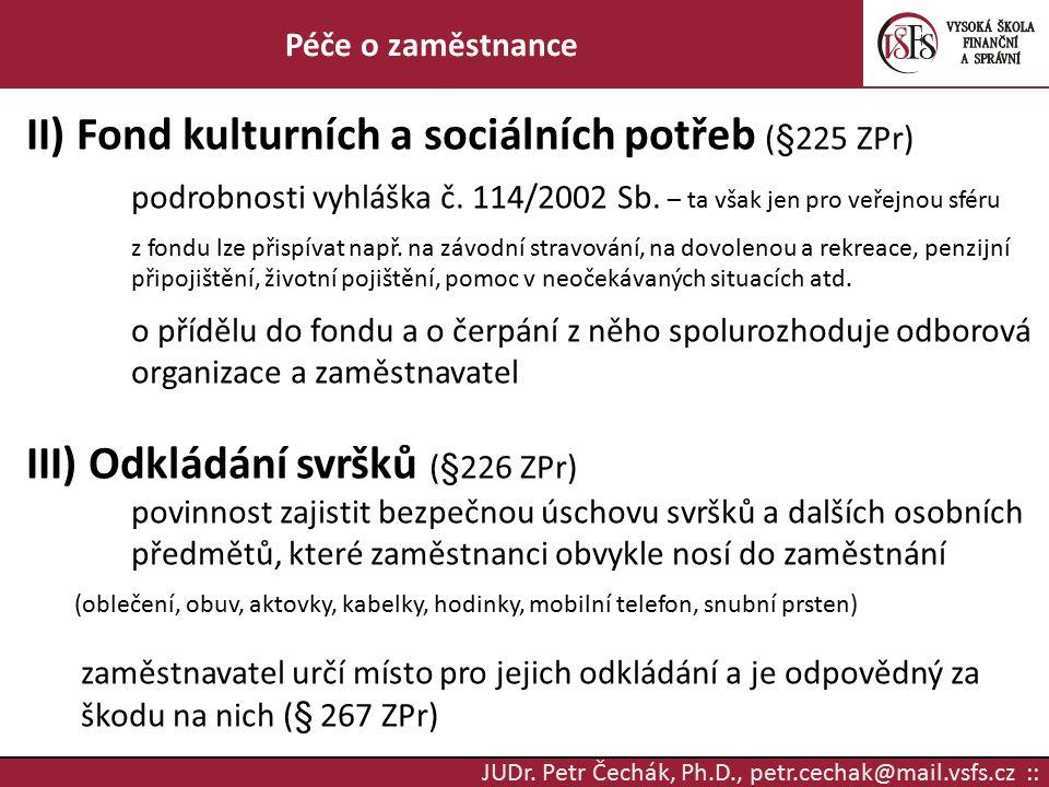 JUDr. Petr Čechák, Ph.D., petr.cechak@mail.vsfs.cz :: Péče o zaměstnance II) Fond kulturních a sociálních potřeb (§225 ZPr) podrobnosti vyhláška č. 11