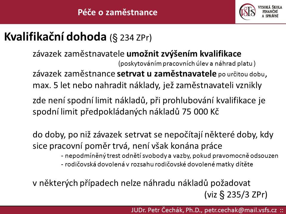 JUDr. Petr Čechák, Ph.D., petr.cechak@mail.vsfs.cz :: Péče o zaměstnance Kvalifikační dohoda (§ 234 ZPr) závazek zaměstnavatele umožnit zvýšením kvali