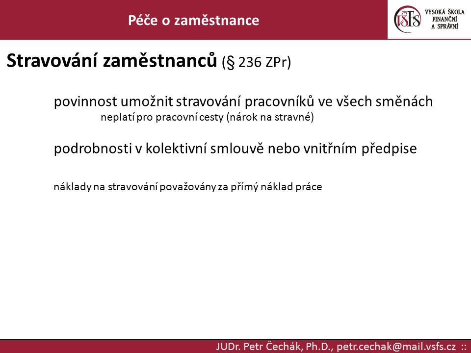 JUDr. Petr Čechák, Ph.D., petr.cechak@mail.vsfs.cz :: Péče o zaměstnance Stravování zaměstnanců (§ 236 ZPr) povinnost umožnit stravování pracovníků ve
