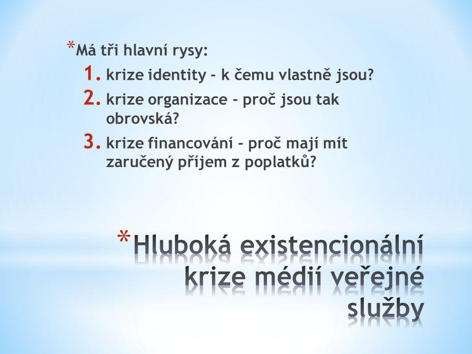 * Má tři hlavní rysy: 1. krize identity - k čemu vlastně jsou? 2. krize organizace - proč jsou tak obrovská? 3. krize financování - proč mají mít zaru