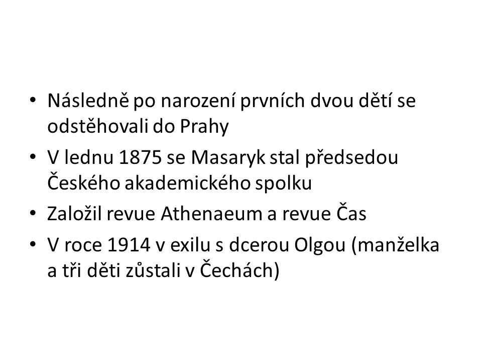 Následně po narození prvních dvou dětí se odstěhovali do Prahy V lednu 1875 se Masaryk stal předsedou Českého akademického spolku Založil revue Athena
