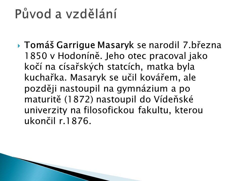  Tomáš Garrigue Masaryk se narodil 7.března 1850 v Hodoníně.