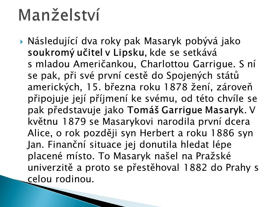  Následující dva roky pak Masaryk pobývá jako soukromý učitel v Lipsku, kde se setkává s mladou Američankou, Charlottou Garrigue.