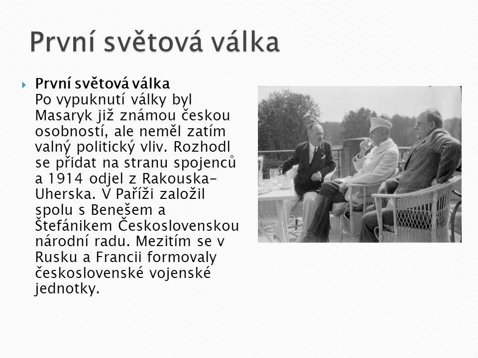  První světová válka Po vypuknutí války byl Masaryk již známou českou osobností, ale neměl zatím valný politický vliv.