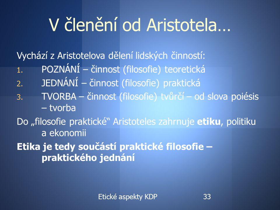 V členění od Aristotela… Vychází z Aristotelova dělení lidských činností: 1.