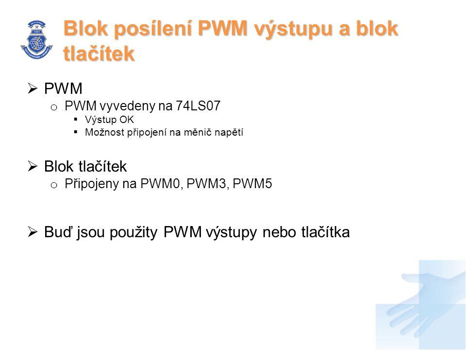  PWM o PWM vyvedeny na 74LS07  Výstup OK  Možnost připojení na měnič napětí  Blok tlačítek o Připojeny na PWM0, PWM3, PWM5  Buď jsou použity PWM výstupy nebo tlačítka Blok posílení PWM výstupu a blok tlačítek