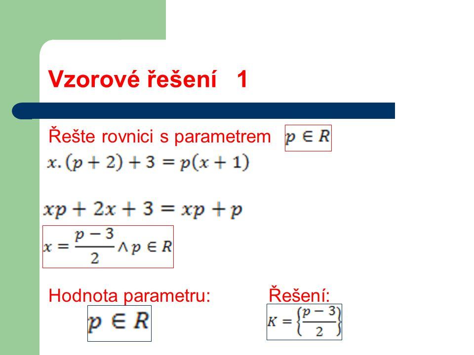 Vzorové řešení 1 Řešte rovnici s parametrem Hodnota parametru: Řešení: