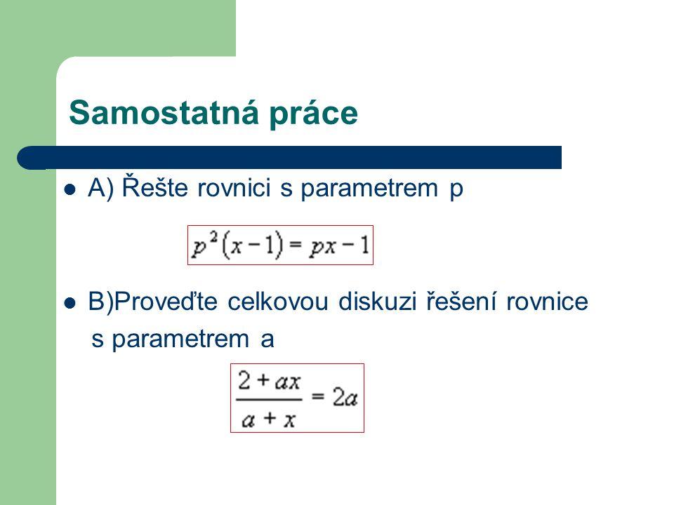 Samostatná práce A) Řešte rovnici s parametrem p B)Proveďte celkovou diskuzi řešení rovnice s parametrem a