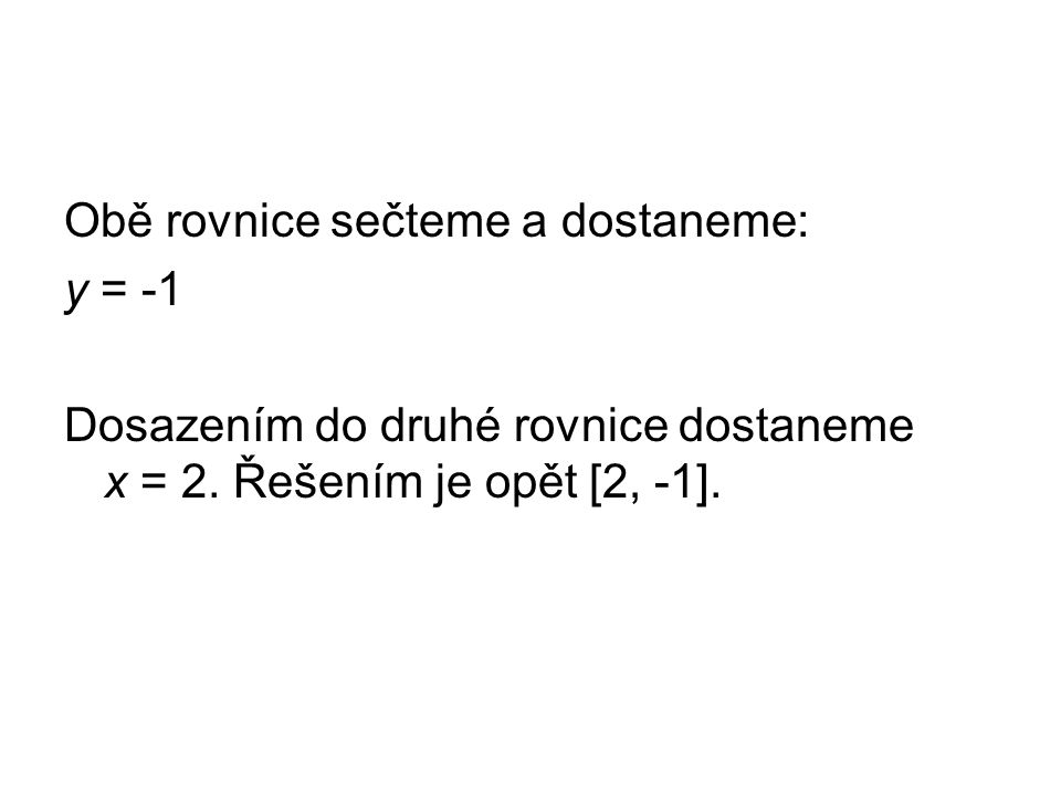 Obě rovnice sečteme a dostaneme: y = -1 Dosazením do druhé rovnice dostaneme x = 2.