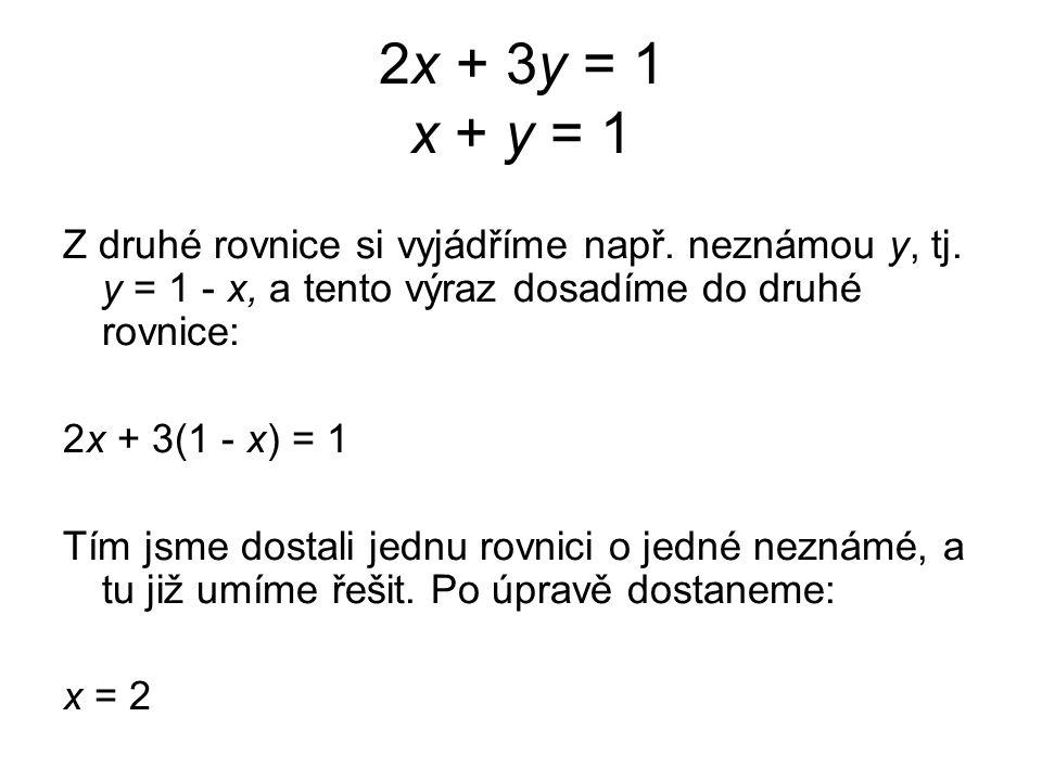 2x + 3y = 1 x + y = 1 Z druhé rovnice si vyjádříme např.