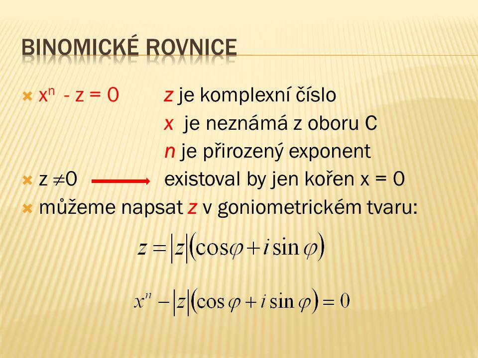 Binomická rovnice, která má v oboru komplexních čísel právě n kořenů. k = 0, 1, …., n - 1