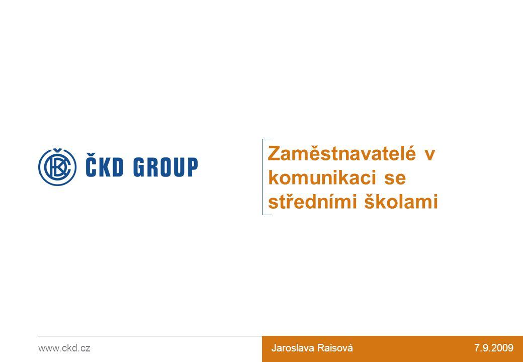 www.ckd.czNázev prezentace1 Zaměstnavatelé v komunikaci se středními školami 7.9.2009Jaroslava Raisová