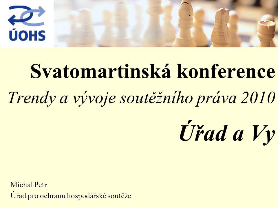 Svatomartinská konference Trendy a vývoje soutěžního práva 2010 Úřad a Vy Michal Petr Úřad pro ochranu hospodářské soutěže