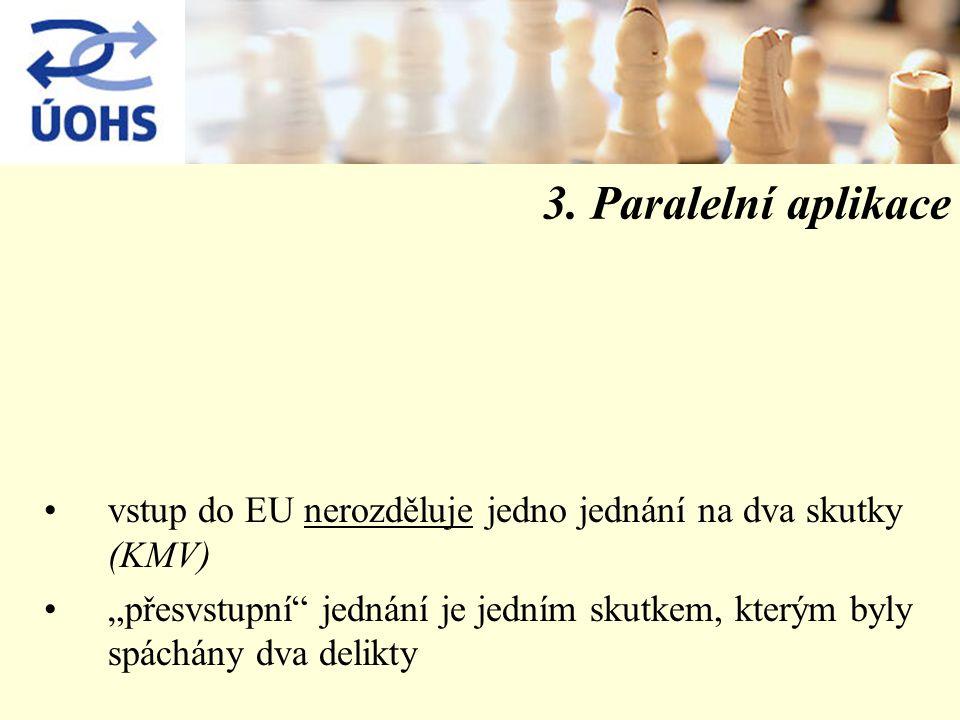 """3. Paralelní aplikace vstup do EU nerozděluje jedno jednání na dva skutky (KMV) """"přesvstupní"""" jednání je jedním skutkem, kterým byly spáchány dva deli"""