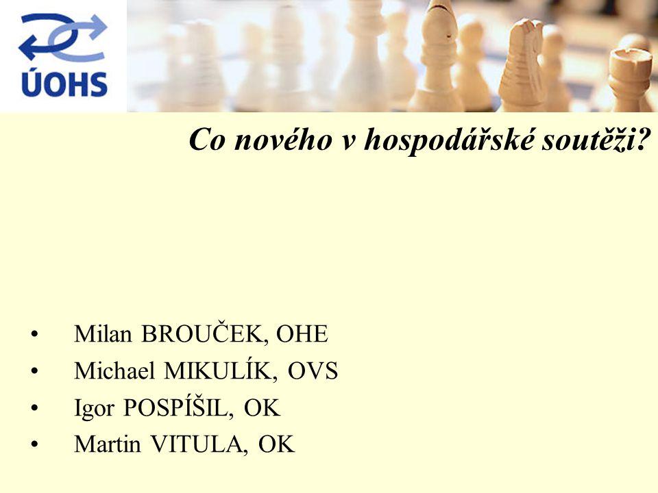 Co nového v hospodářské soutěži? Milan BROUČEK, OHE Michael MIKULÍK, OVS Igor POSPÍŠIL, OK Martin VITULA, OK