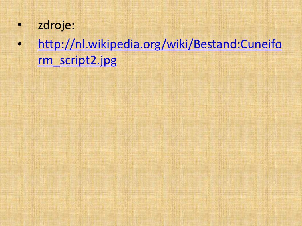 zdroje: http://nl.wikipedia.org/wiki/Bestand:Cuneifo rm_script2.jpg http://nl.wikipedia.org/wiki/Bestand:Cuneifo rm_script2.jpg