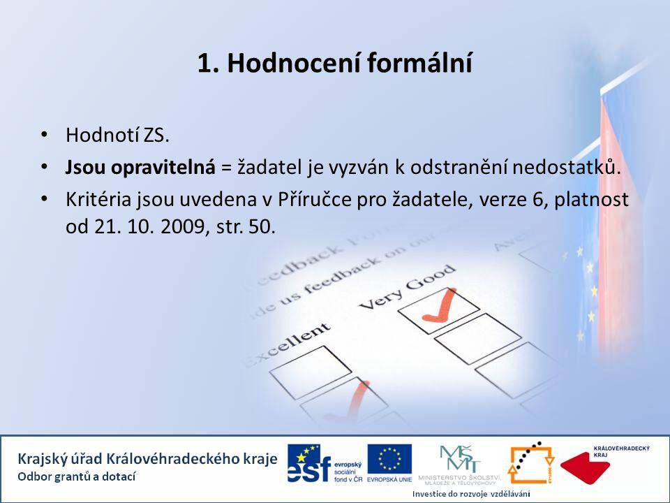 1. Hodnocení formální Hodnotí ZS. Jsou opravitelná = žadatel je vyzván k odstranění nedostatků.