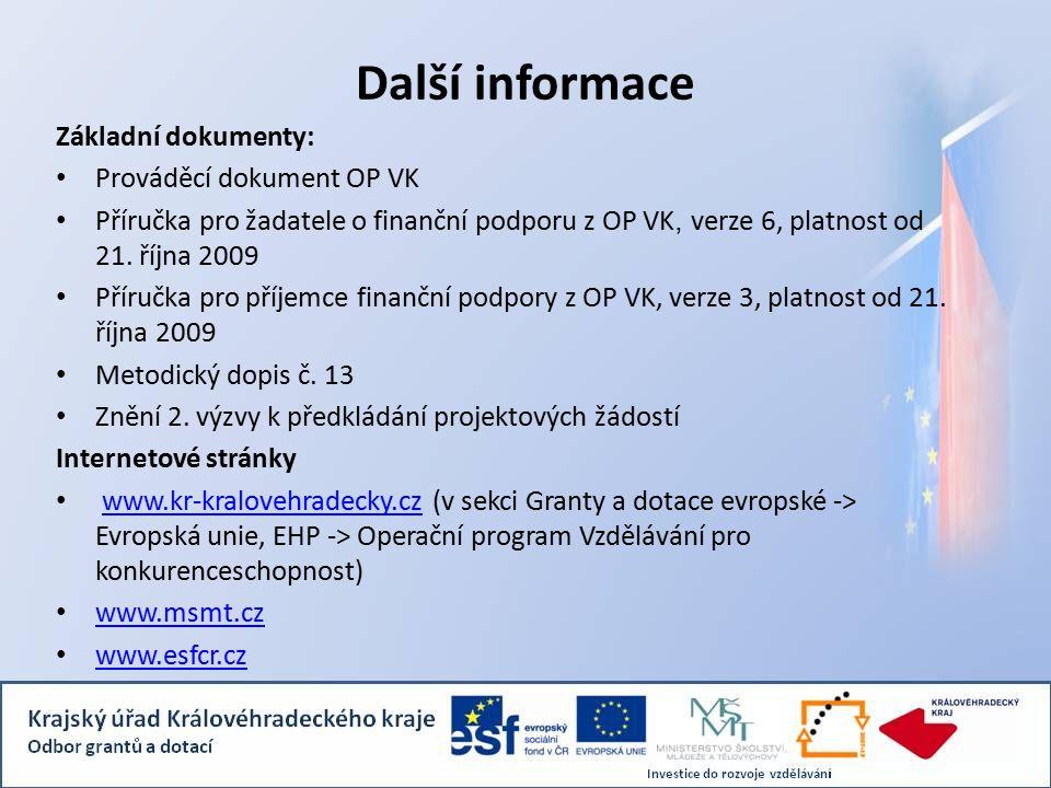 Další informace Základní dokumenty: Prováděcí dokument OP VK Příručka pro žadatele o finanční podporu z OP VK, verze 6, platnost od 21.