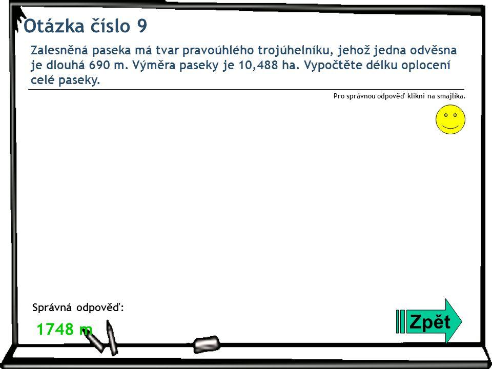 Otázka číslo 9 Zalesněná paseka má tvar pravoúhlého trojúhelníku, jehož jedna odvěsna je dlouhá 690 m.