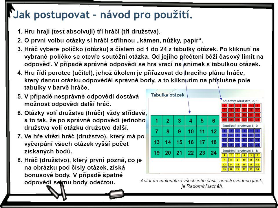 Jak postupovat – návod pro použití.1. Hru hrají (test absolvují) tři hráči (tři družstva).