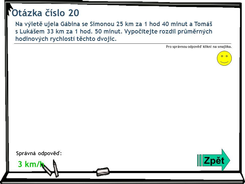 Otázka číslo 20 Na výletě ujela Gábina se Simonou 25 km za 1 hod 40 minut a Tomáš s Lukášem 33 km za 1 hod.