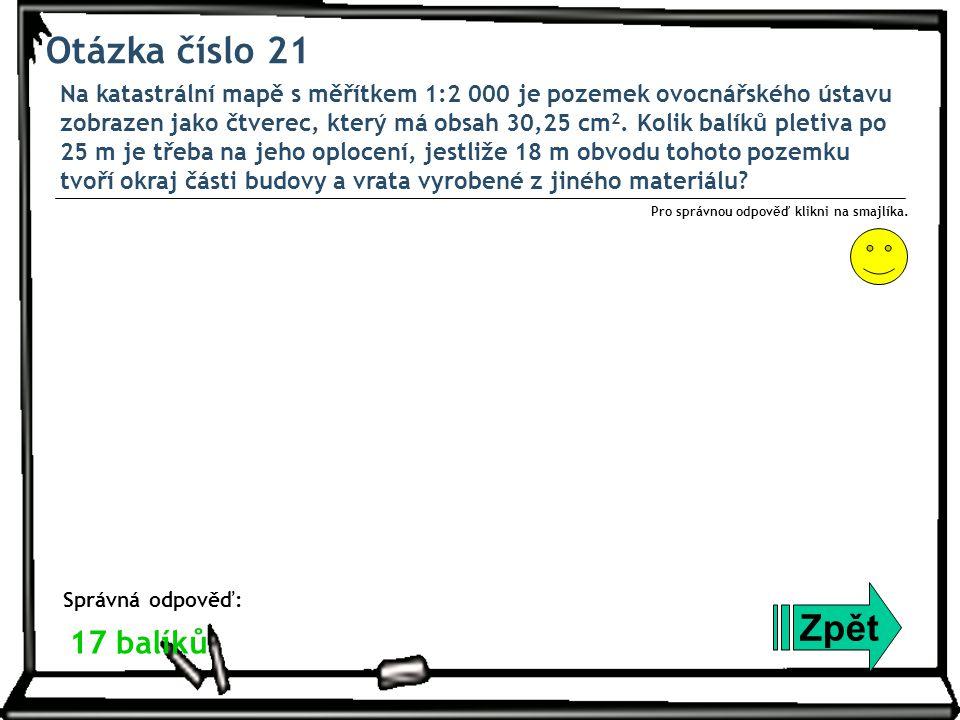 Otázka číslo 21 Na katastrální mapě s měřítkem 1:2 000 je pozemek ovocnářského ústavu zobrazen jako čtverec, který má obsah 30,25 cm 2.