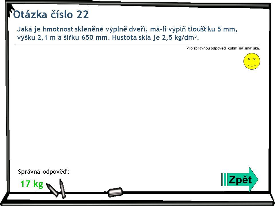 Otázka číslo 22 Jaká je hmotnost skleněné výplně dveří, má-li výplň tloušťku 5 mm, výšku 2,1 m a šířku 650 mm.