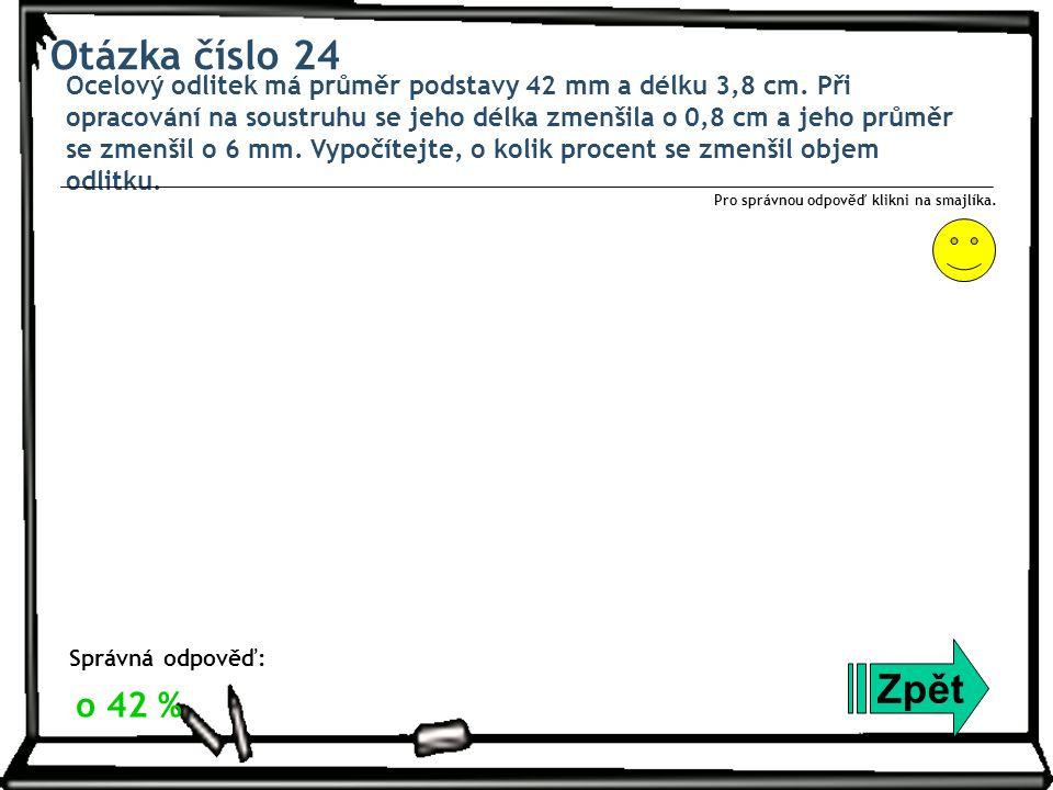 Otázka číslo 24 Ocelový odlitek má průměr podstavy 42 mm a délku 3,8 cm.