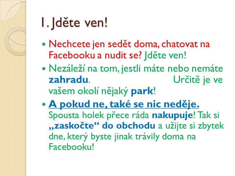 1. Jděte ven. Nechcete jen sedět doma, chatovat na Facebooku a nudit se.