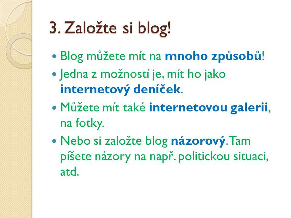 3. Založte si blog. Blog můžete mít na mnoho způsobů.
