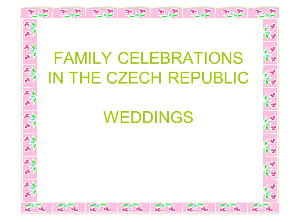 FAMILY CELEBRATIONS IN THE CZECH REPUBLIC WEDDINGS