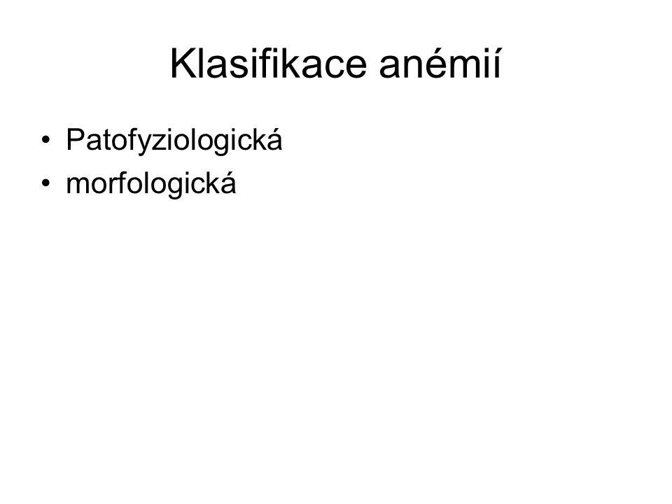 Klasifikace anémií Patofyziologická morfologická