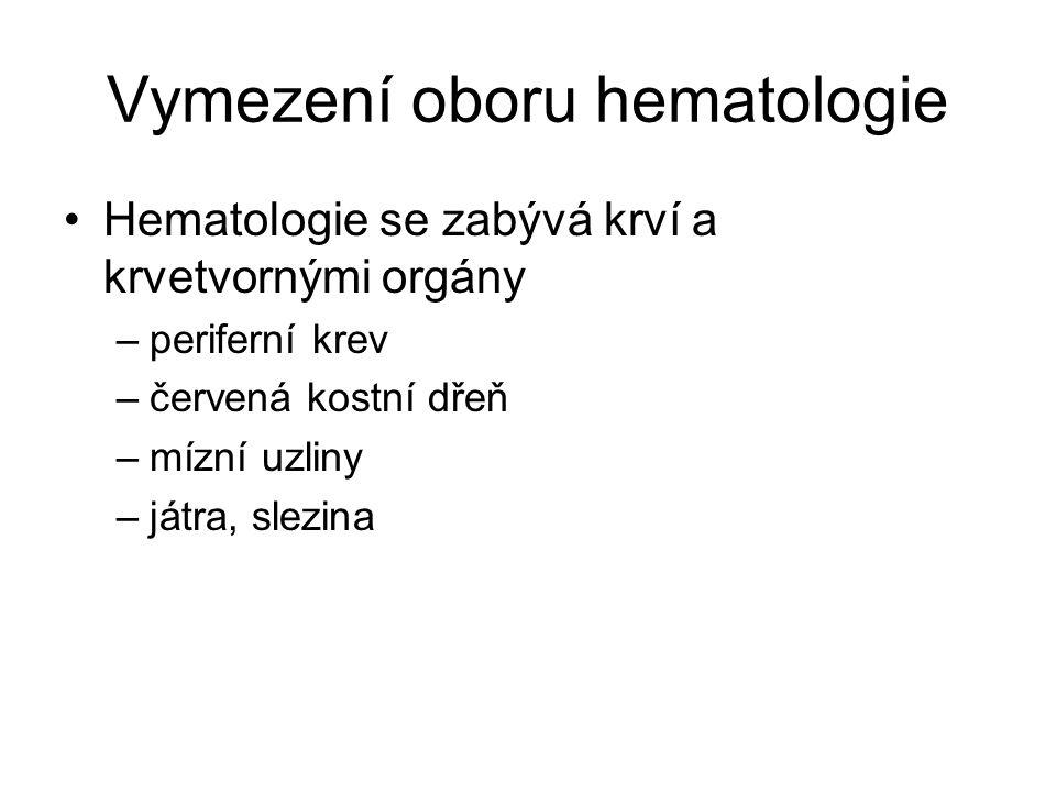 Vymezení oboru hematologie Hematologie se zabývá krví a krvetvornými orgány –periferní krev –červená kostní dřeň –mízní uzliny –játra, slezina