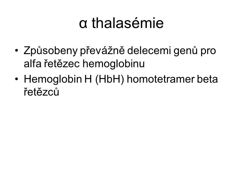 α thalasémie Způsobeny převážně delecemi genů pro alfa řetězec hemoglobinu Hemoglobin H (HbH) homotetramer beta řetězců