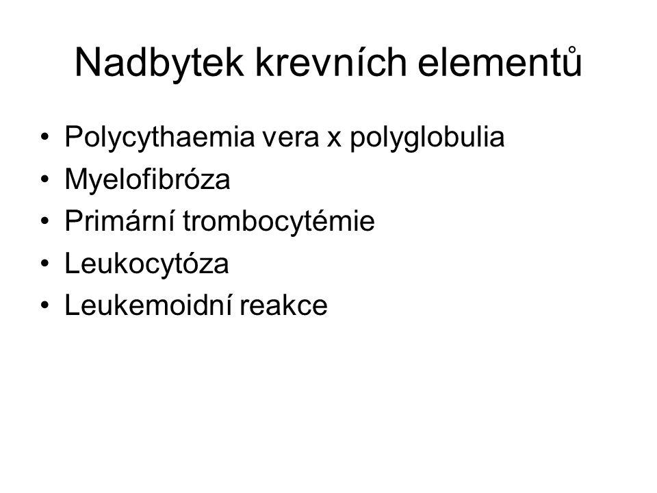 Nadbytek krevních elementů Polycythaemia vera x polyglobulia Myelofibróza Primární trombocytémie Leukocytóza Leukemoidní reakce