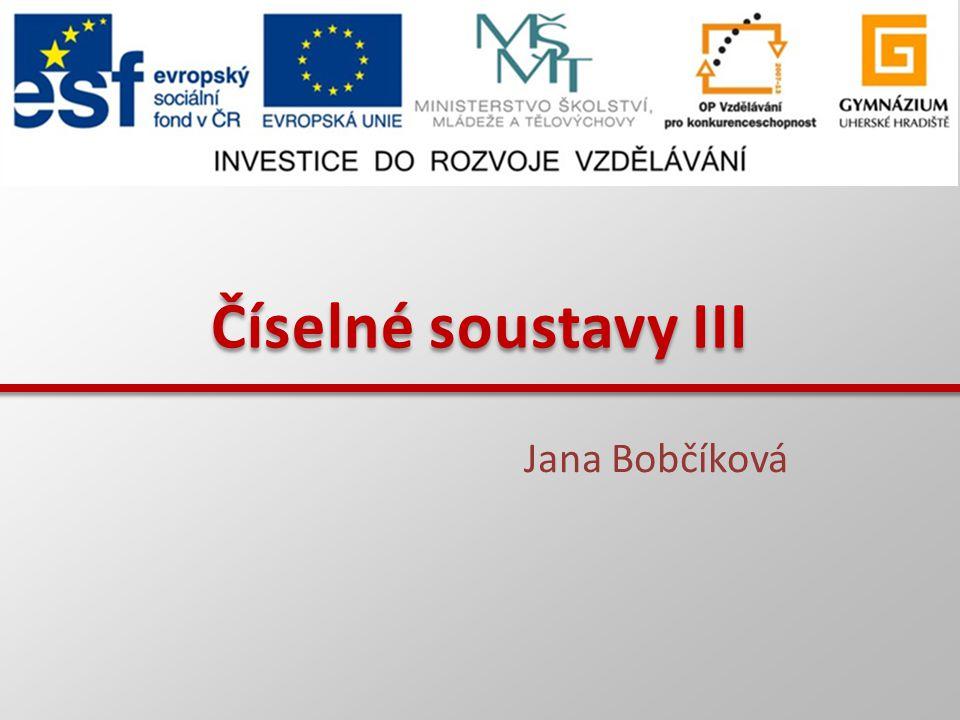Číselné soustavy III Jana Bobčíková