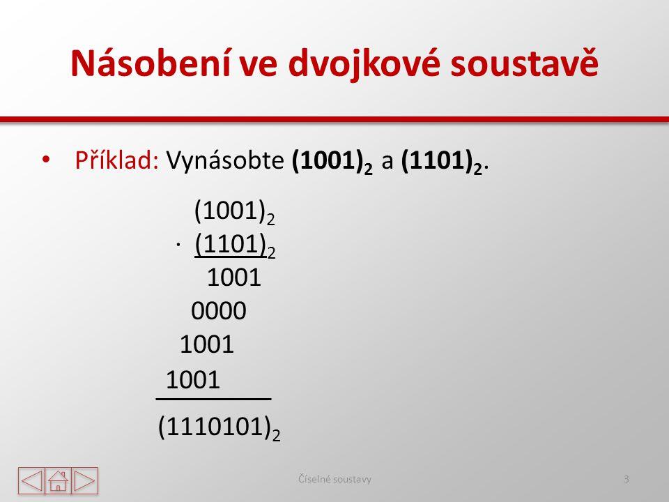 Násobení ve dvojkové soustavě Číselné soustavy3 Příklad: Vynásobte (1001) 2 a (1101) 2.
