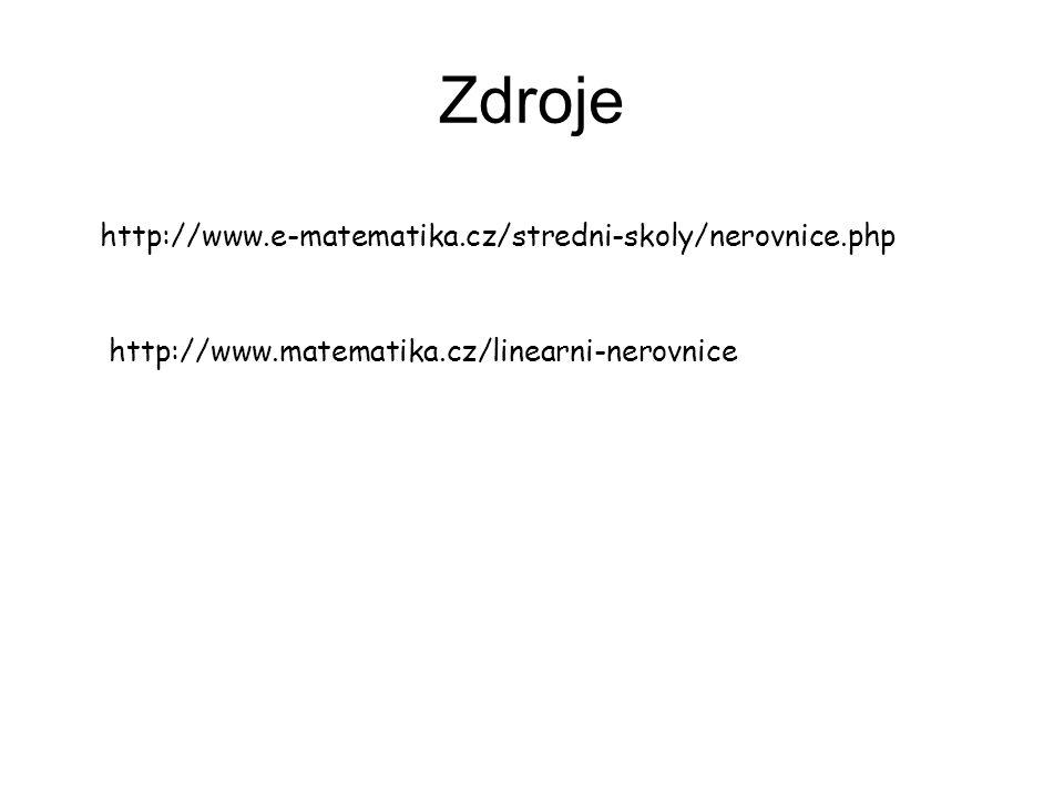 Zdroje http://www.e-matematika.cz/stredni-skoly/nerovnice.php http://www.matematika.cz/linearni-nerovnice