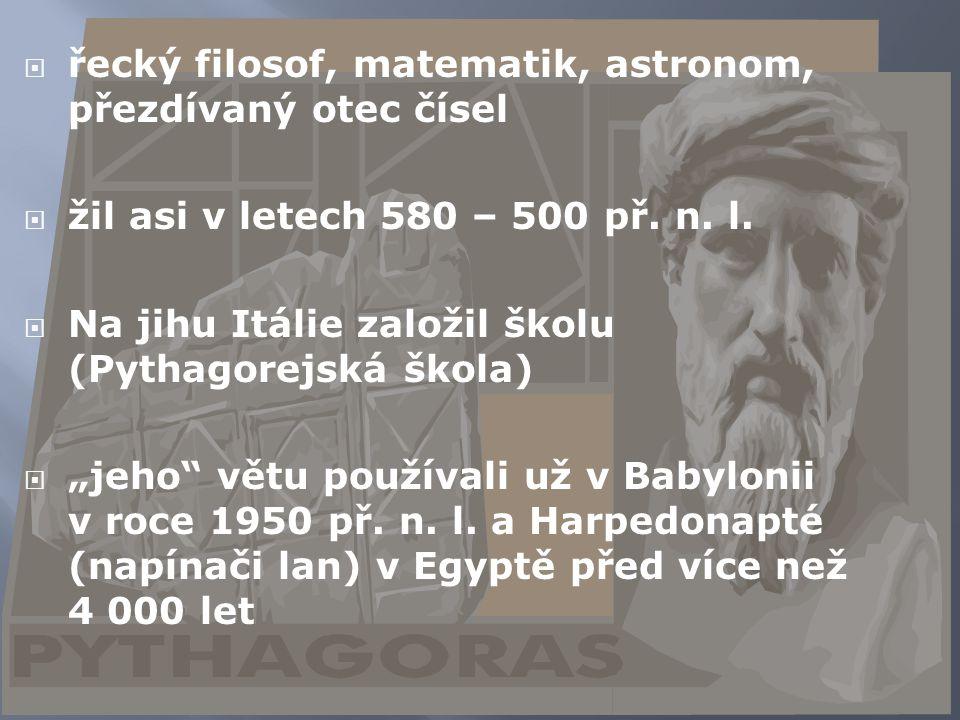  řecký filosof, matematik, astronom, přezdívaný otec čísel  žil asi v letech 580 – 500 př.