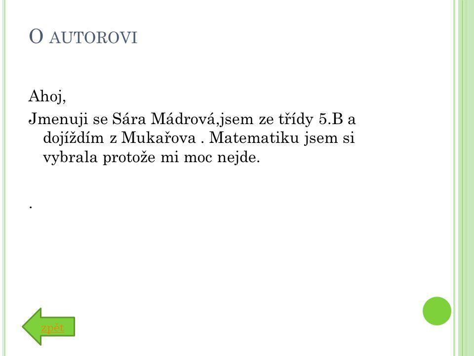 O AUTOROVI Ahoj, Jmenuji se Sára Mádrová,jsem ze třídy 5.B a dojíždím z Mukařova.