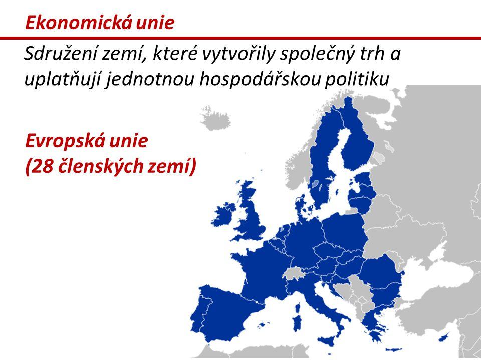 Ekonomická unie Sdružení zemí, které vytvořily společný trh a uplatňují jednotnou hospodářskou politiku Evropská unie (28 členských zemí)