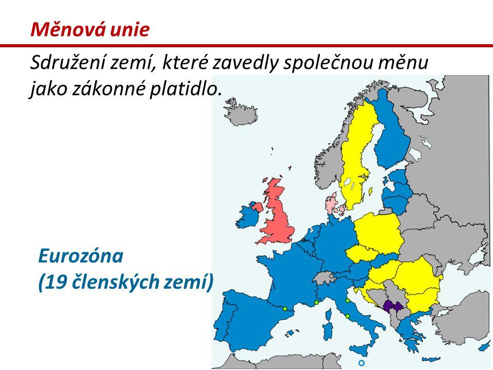 Eurozóna (19 členských zemí) Měnová unie Sdružení zemí, které zavedly společnou měnu jako zákonné platidlo.